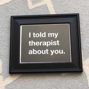 """Framed Print / """"I told my therapist about you."""""""